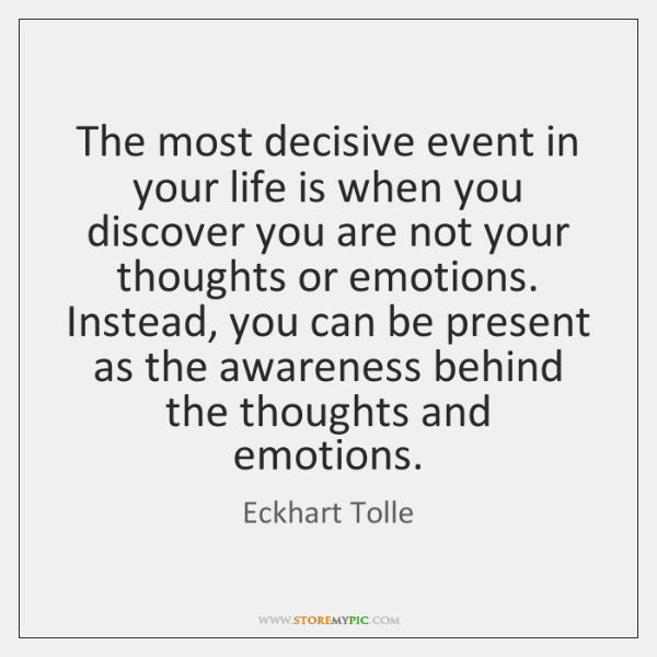 The most decisive event in your life is when you discover you ...