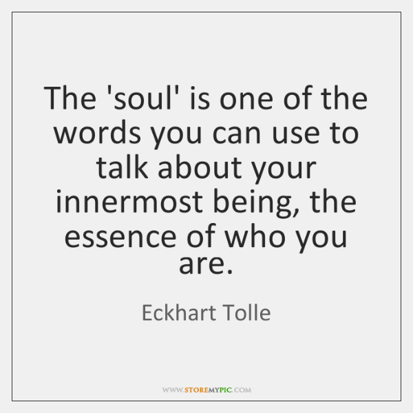 The 'soul' is one of the words you can use to talk ...