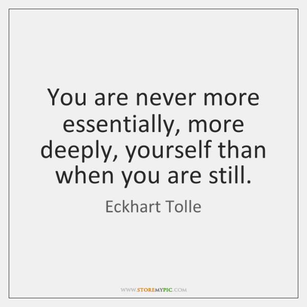 You are never more essentially, more deeply, yourself than when you are ...