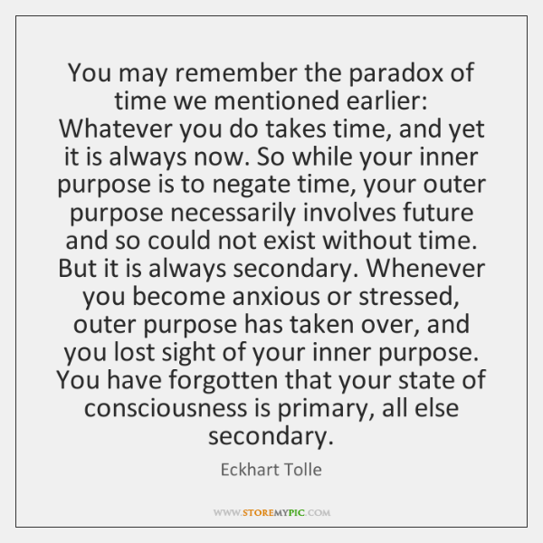 You may remember the paradox of time we mentioned earlier: Whatever you ...