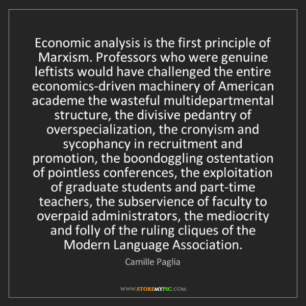 Camille Paglia: Economic analysis is the first principle of Marxism....