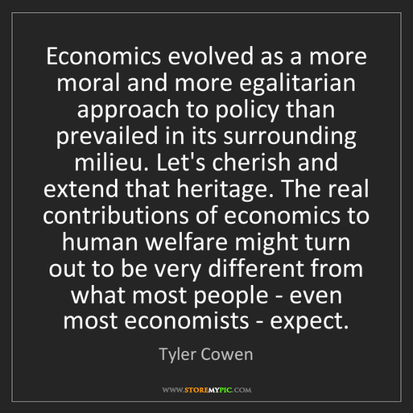 Tyler Cowen: Economics evolved as a more moral and more egalitarian...