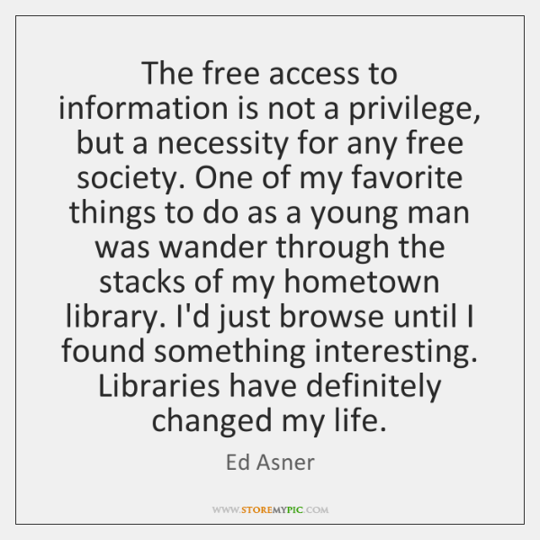 The free access to information is not a privilege, but a necessity ...