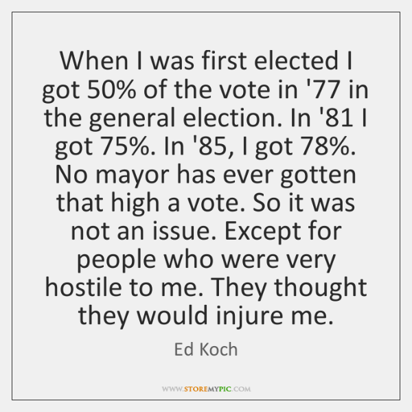 When I was first elected I got 50% of the vote in '77 ...