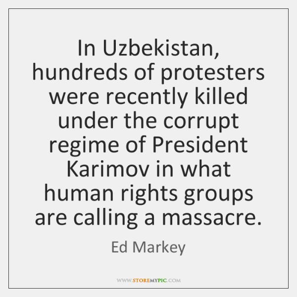 In Uzbekistan, hundreds of protesters were recently killed under the corrupt regime ...