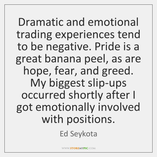 Dramatic and emotional trading experiences tend to be negative. Pride is a ...