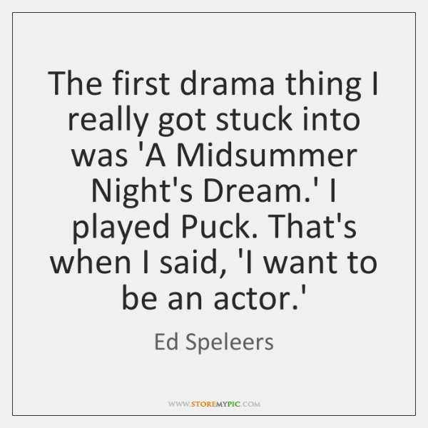 The first drama thing I really got stuck into was 'A Midsummer ...