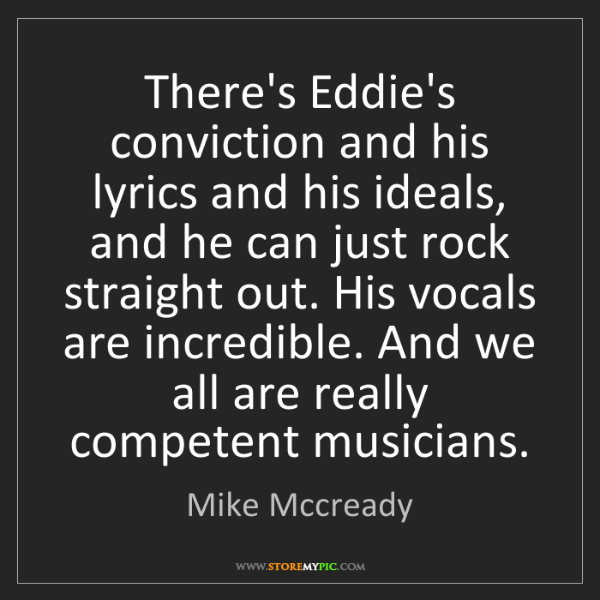 Mike Mccready: There's Eddie's conviction and his lyrics and his ideals,...