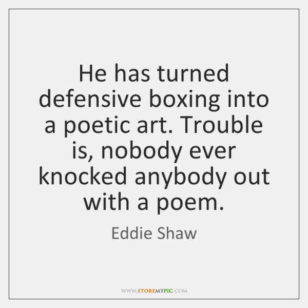 He has turned defensive boxing into a poetic art. Trouble is, nobody ...
