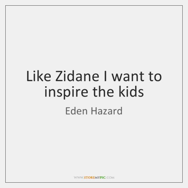 Like Zidane I want to inspire the kids