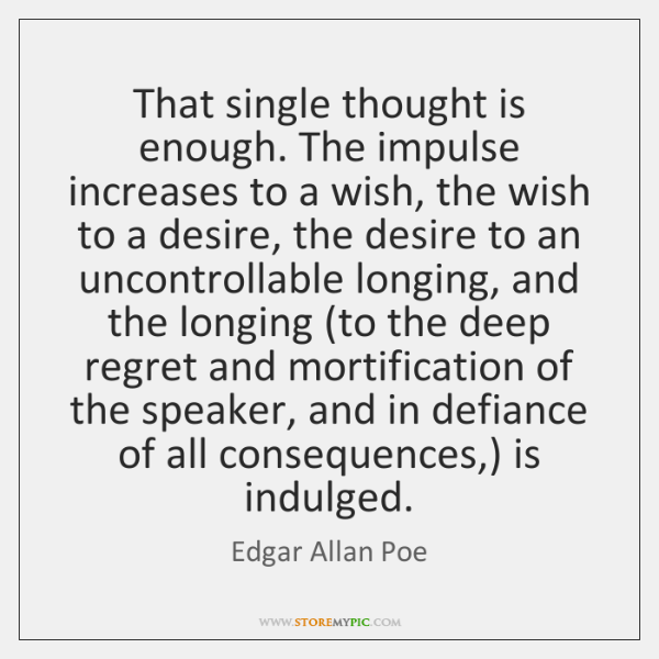 That single thought is enough. The impulse increases to a wish, the ...