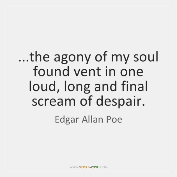 ...the agony of my soul found vent in one loud, long and ...
