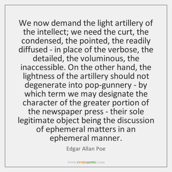 We now demand the light artillery of the intellect; we need the ...