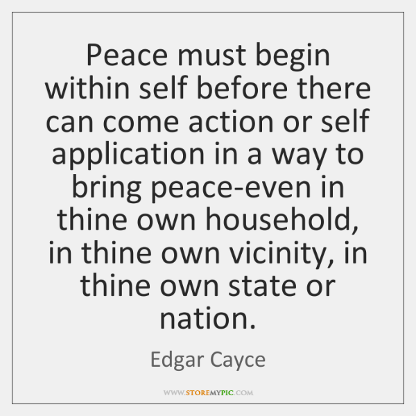 Peace must begin within self before there can come action or self ...