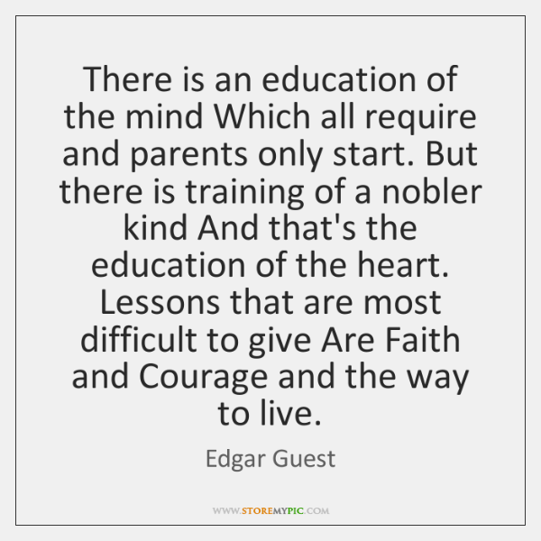 There is an education of the mind Which all require and parents ...