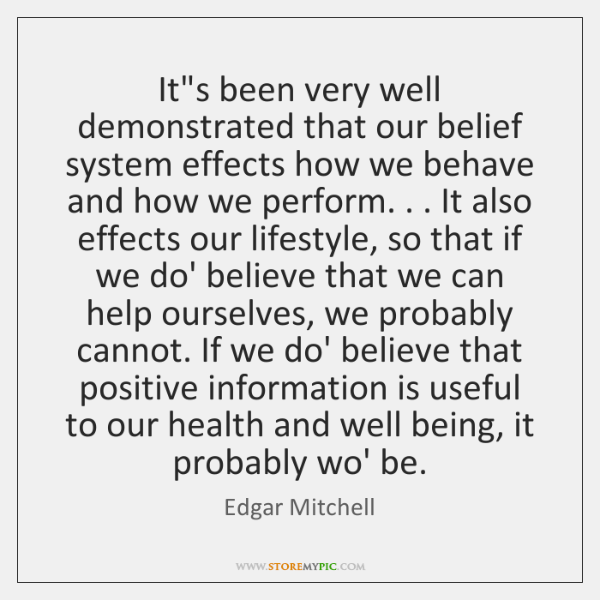 It's been very well demonstrated that our belief system effects how we ...