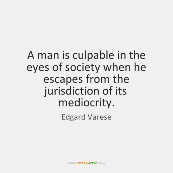 A man is culpable in the eyes of society when he escapes ...
