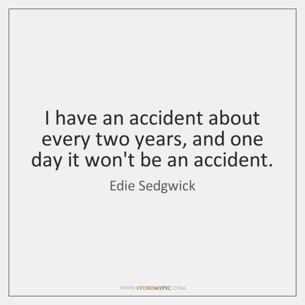 I have an accident about every two years, and one day it ...