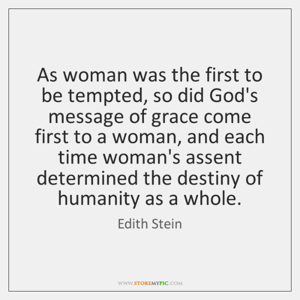 As woman was the first to be tempted, so did God's message ...