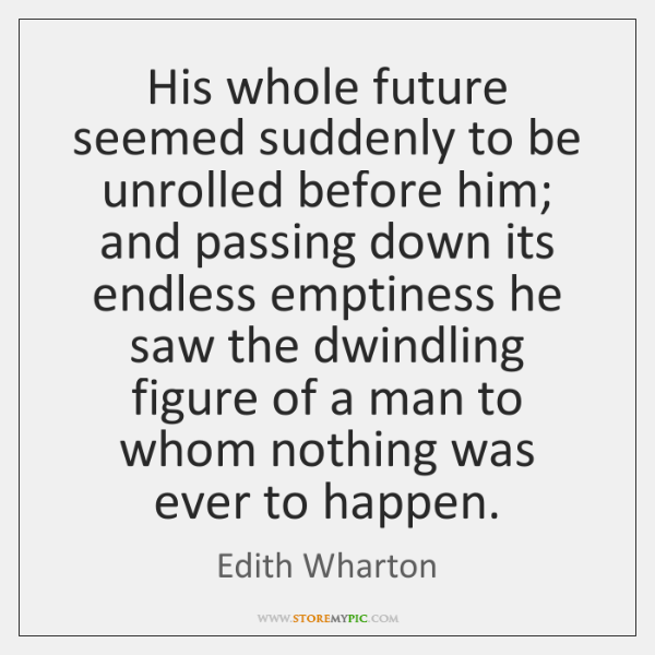 His whole future seemed suddenly to be unrolled before him; and passing ...