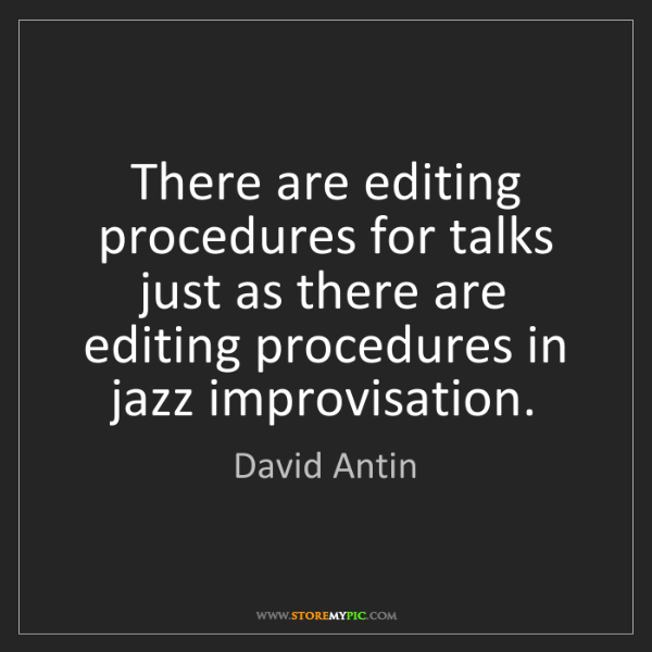 David Antin: There are editing procedures for talks just as there...