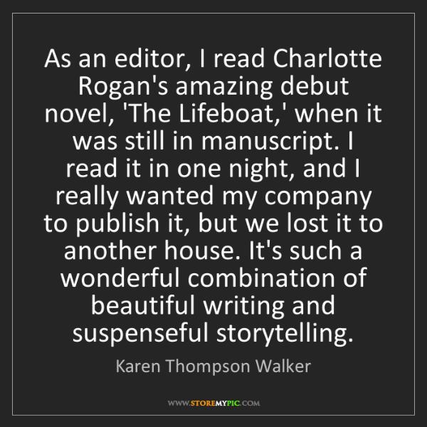 Karen Thompson Walker: As an editor, I read Charlotte Rogan's amazing debut...
