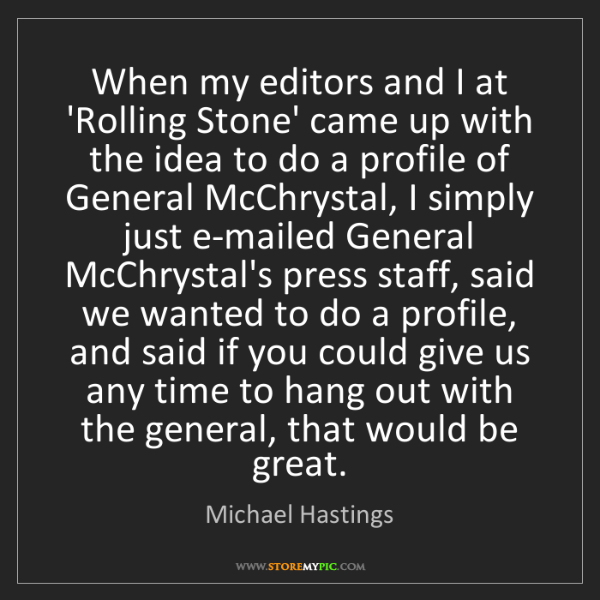 Michael Hastings: When my editors and I at 'Rolling Stone' came up with...