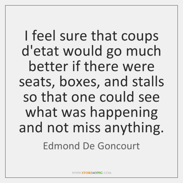 I feel sure that coups d'etat would go much better if there ...
