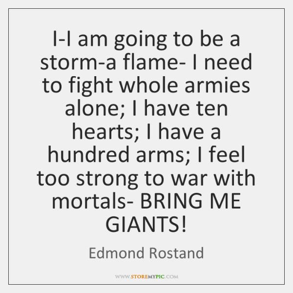 I-I am going to be a storm-a flame- I need to fight ...