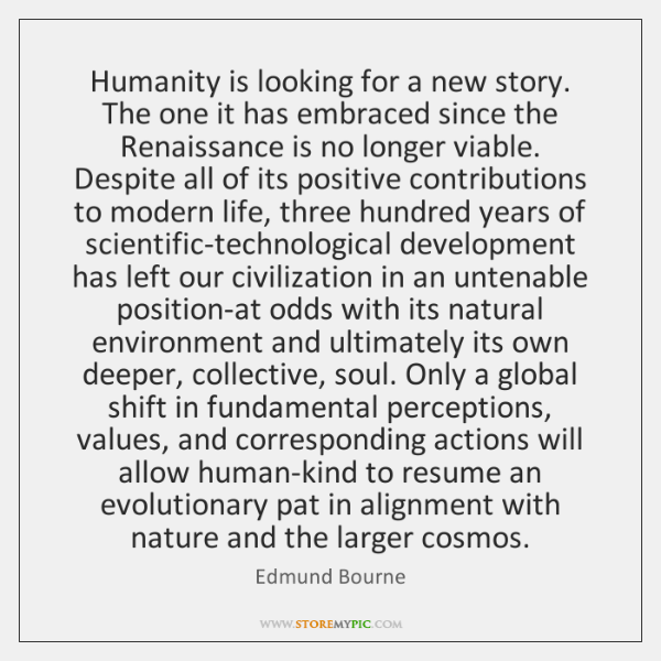 Humanity is looking for a new story. The one it has embraced ...