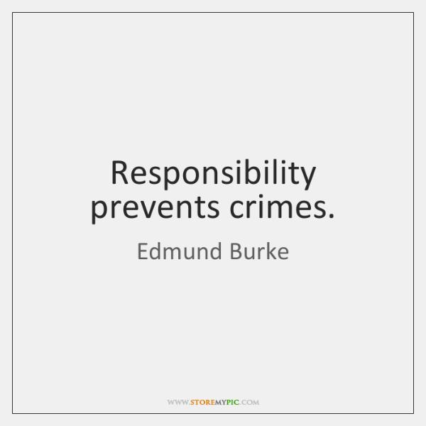 Responsibility prevents crimes.