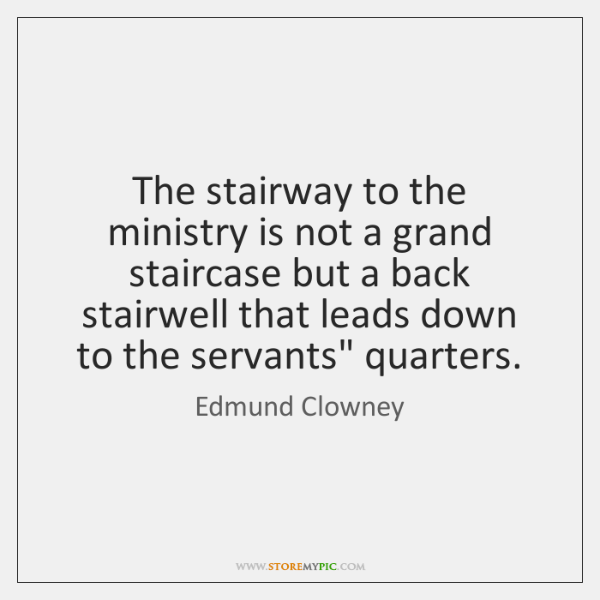 The stairway to the ministry is not a grand staircase but a ...
