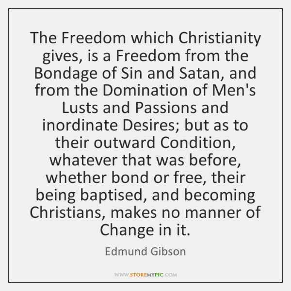 The Freedom which Christianity gives, is a Freedom from the Bondage of ...