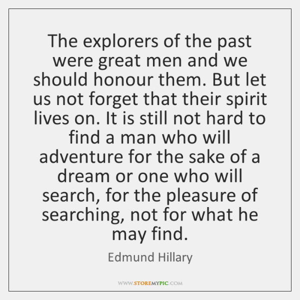 The explorers of the past were great men and we should honour ...