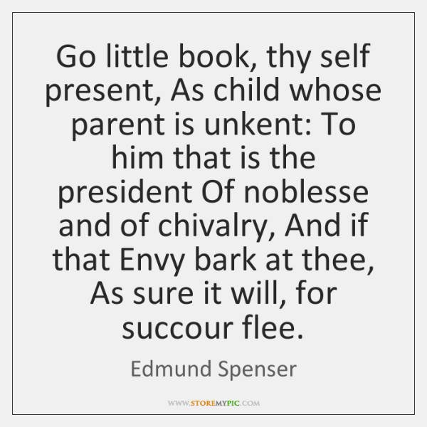 Go little book, thy self present, As child whose parent is unkent: ...