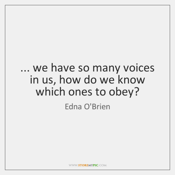 ... we have so many voices in us, how do we know which ...