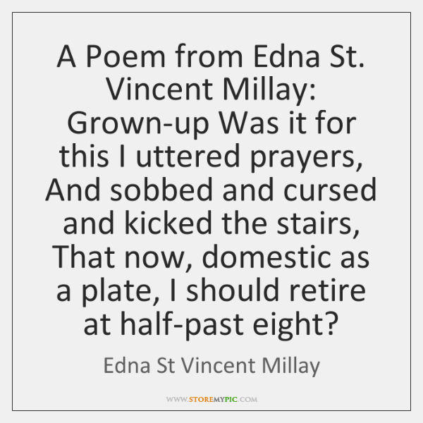 A Poem from Edna St. Vincent Millay: Grown-up Was it for this ...