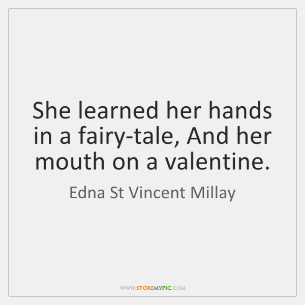 She learned her hands in a fairy-tale, And her mouth on a ...
