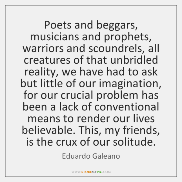 Poets and beggars, musicians and prophets, warriors and scoundrels, all creatures of ...