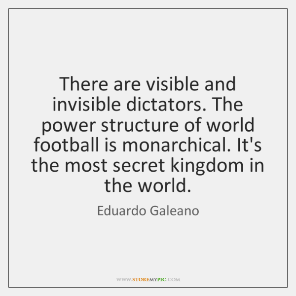 There are visible and invisible dictators. The power structure of world football ...