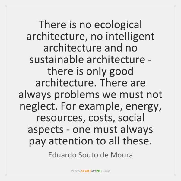There is no ecological architecture, no intelligent architecture and no sustainable architecture ...
