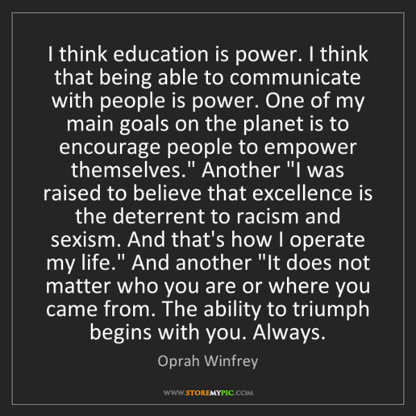 Oprah Winfrey: I think education is power. I think that being able to...