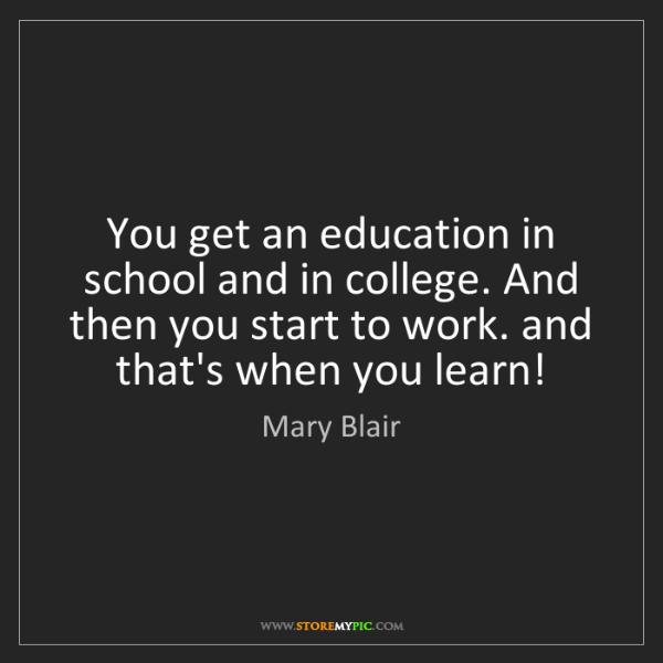Mary Blair: You get an education in school and in college. And then...