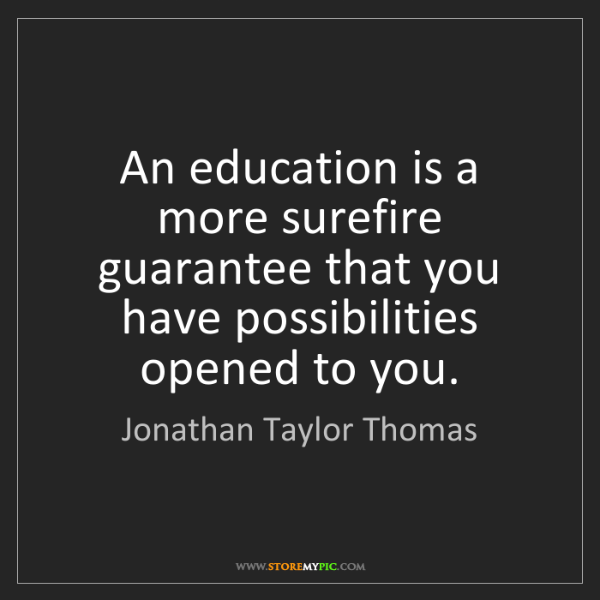 Jonathan Taylor Thomas: An education is a more surefire guarantee that you have...