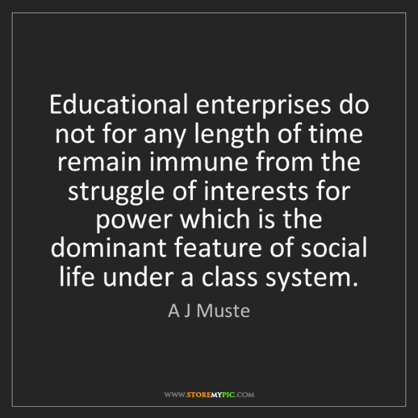 A J Muste: Educational enterprises do not for any length of time...