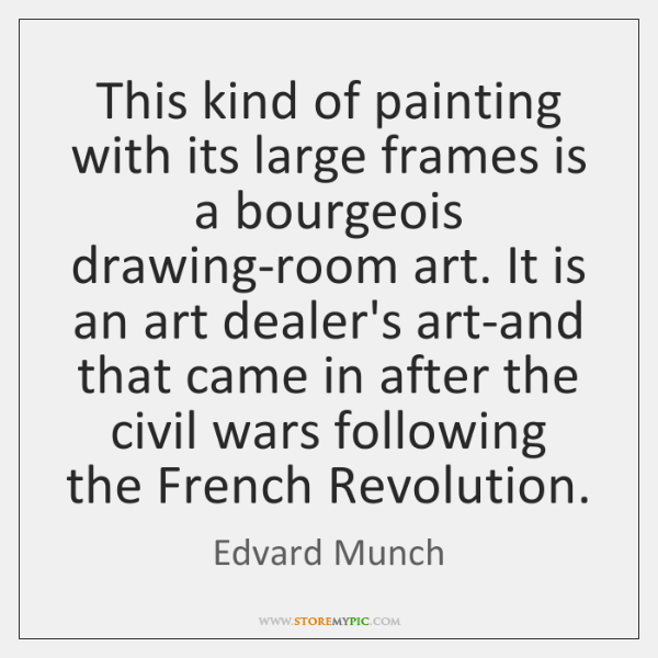 This kind of painting with its large frames is a bourgeois drawing-room ...