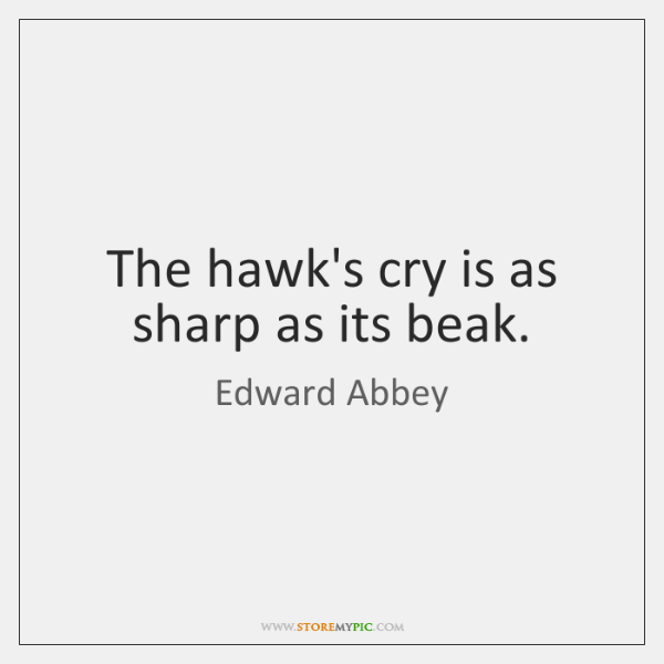 The hawk's cry is as sharp as its beak.