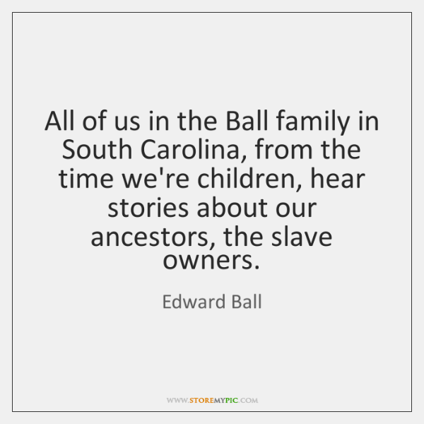 All of us in the Ball family in South Carolina, from the ...