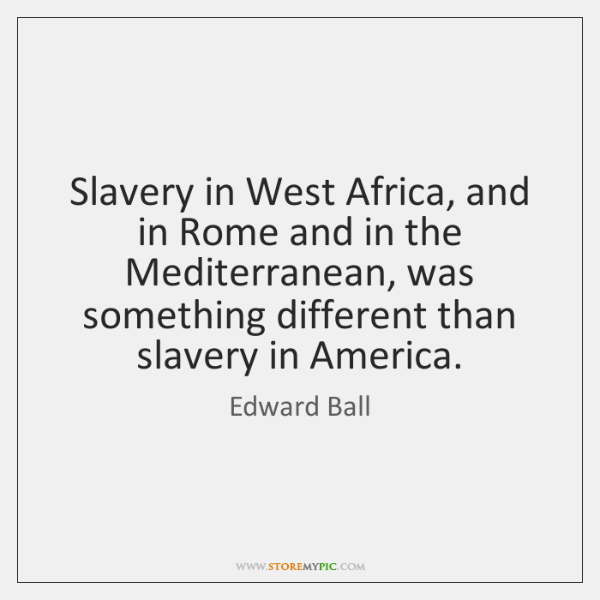 Slavery in West Africa, and in Rome and in the Mediterranean, was ...