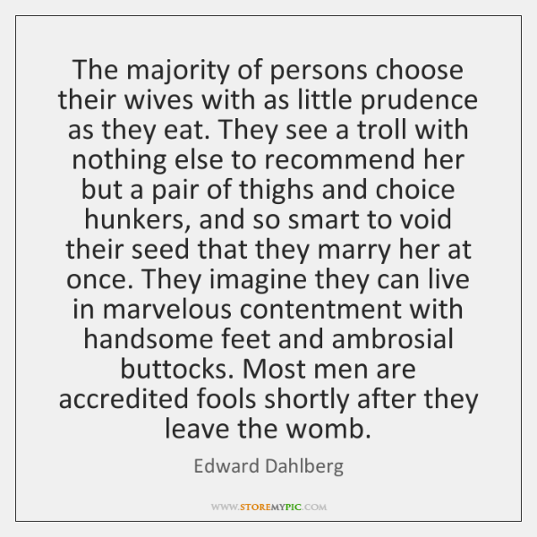 The majority of persons choose their wives with as little prudence as ...